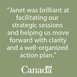 """Janet was brilliant at facilitating our strategic sessions and helping us move forward with clarity and a well-organized action plan."" - Service Canada College"