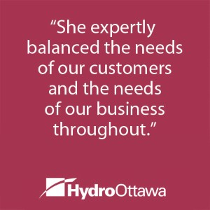 """She expertly balanced the needs of our customers and the needs of our business throughout."" - HydroOttawa"