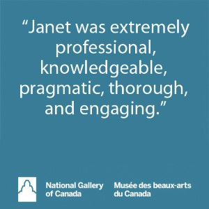 """Janet was extremely professional, knowledgeable, pragmatic, thorough, and engaging."" - National Gallery of Canada"